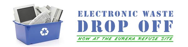 Electronic Waste Drop-off, Now at Eureka's Refuse Site